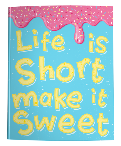 Life Is Short Make It Sweet Notebook